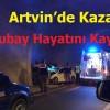 Artvin'de Kaza, Bir Astsubay Hayatını Kaybetti