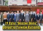 """Gaziler Günü Kutlandı 19 Eylül """"Gaziler Gönü"""" Şavşat'ta Törenle Kutlandı"""