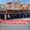 Ulu Önder Atatürk Ölümünün 80. Yılında Anıldı
