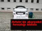 Artvin'de Akaryakıt Hırsızlığı İddiası
