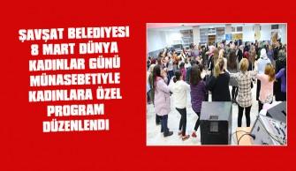 Şavşat Belediyesi Kadınlar Günü'ne Özel Program Düzenledi