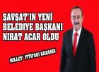 Şavşat'ın Yenİ  Belediye Başkanı Nihat Acar Oldu