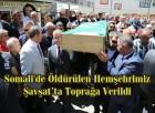 Somali'de Öldürülen Hemşehrimiz Şavşat'ta Toprağa Verildi