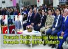 Karayolu Trafik Güvenliği Günü ve Karayolu Trafik Haftası Kutlandı
