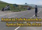 Ardahan'da Trafik Kazasının Acısı İlçemize Düştü 1 Ölü, 4 Yaralı