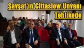 Şavşat'ın Cittaslow Unvanı Tehlikede
