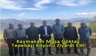 Kaymakam Musa Göktaş Tepebaşı Köyünü Ziyaret Etti