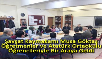 Şavşat Kaymakamı Musa Göktaş Öğretmenler ve Atatürk Ortaokulu Öğrencileriyle Bir Araya Geldi