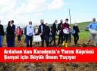 Ardahan'dan Karadeniz'e Tarım Köprüsü Şavşat için Büyük Önem Taşıyor
