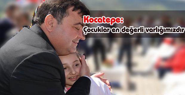 """Kocatepe : """"Çocuklarımız Bizlerin En Değerli Hazinesidir"""""""