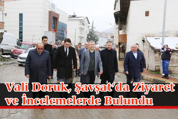 Vali Doruk, Şavşat'da Ziyaret ve İncelemelerde Bulundu