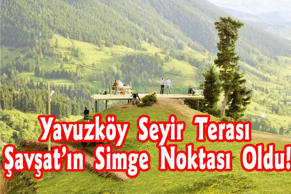 Yavuzköy Seyir Terası Şavşat'ın Simge Noktası Oldu!