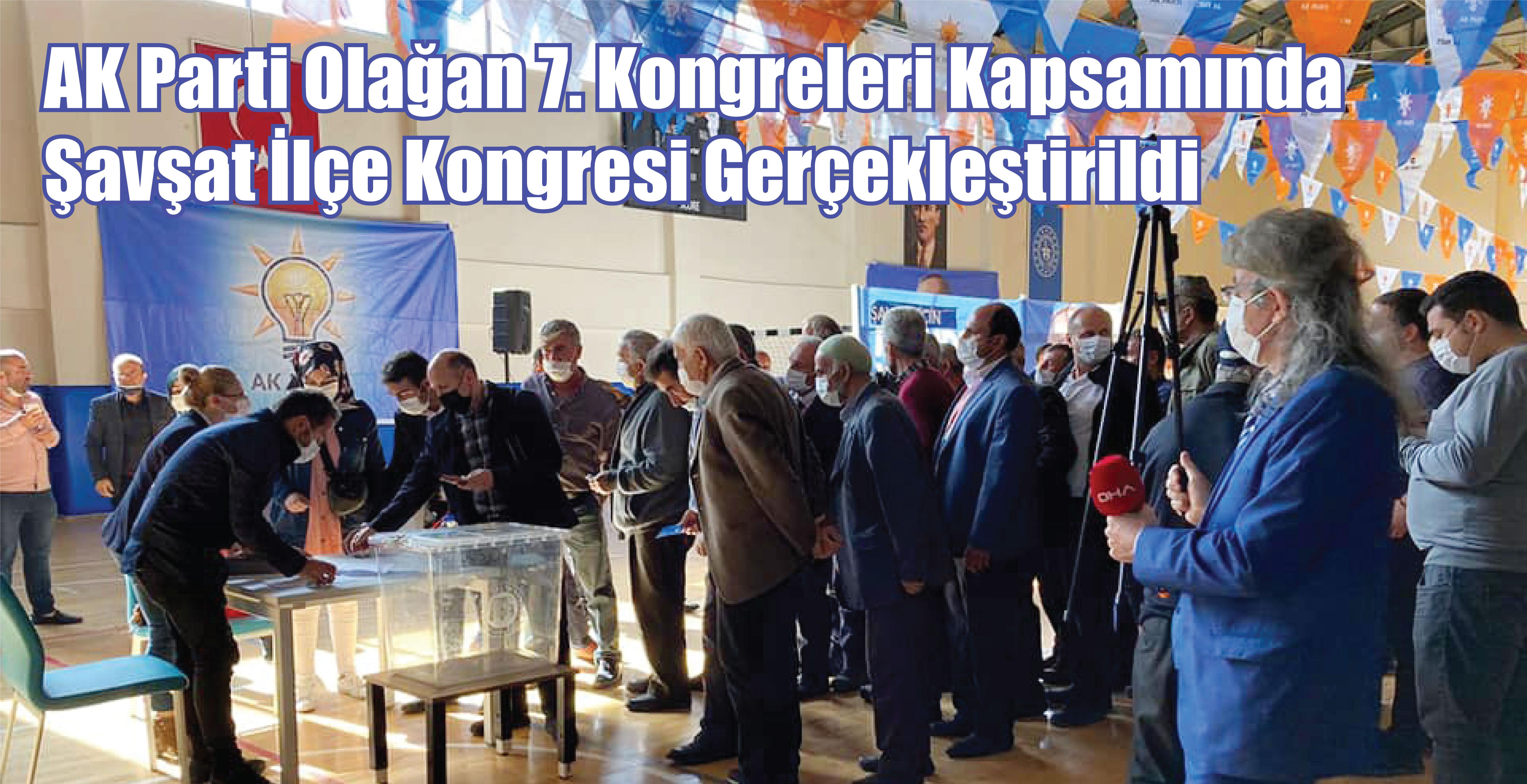 AK Parti Olağan 7. Kongreleri Kapsamında Şavşat İlçe Kongresi Gerçekleştirildi