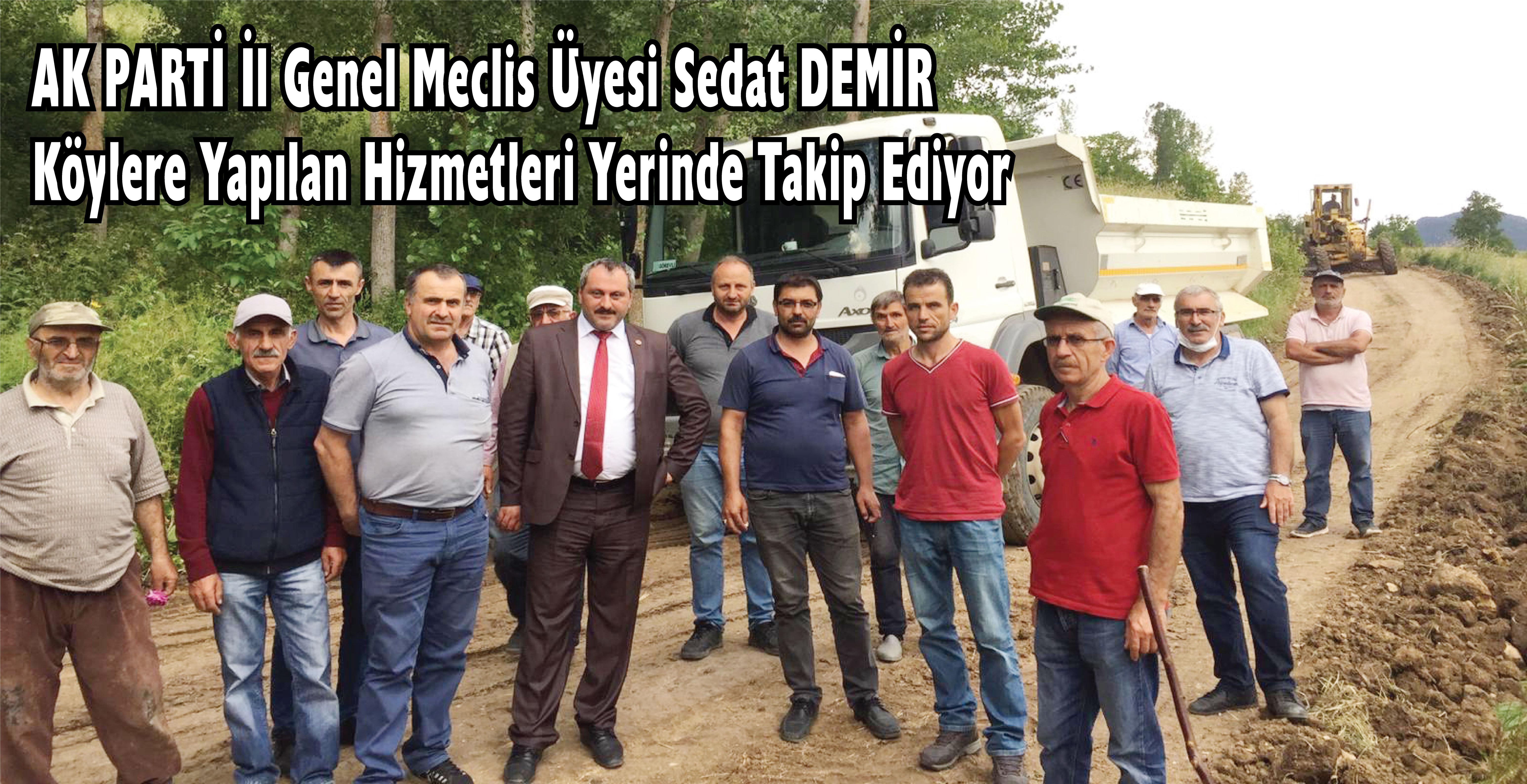 AK Parti İl Genel Meclis Üyesi Sedat DEMİR Köylere Yapılan Hizmetleri Yerinde Takip Ediyor